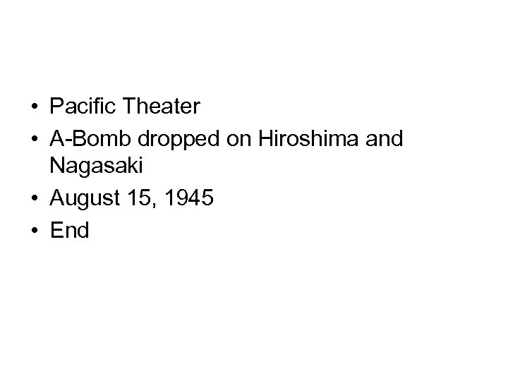 • Pacific Theater • A-Bomb dropped on Hiroshima and Nagasaki • August 15,