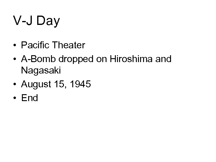 V-J Day • Pacific Theater • A-Bomb dropped on Hiroshima and Nagasaki • August