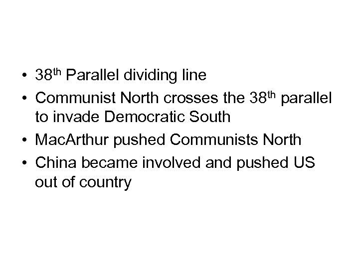 • 38 th Parallel dividing line • Communist North crosses the 38 th