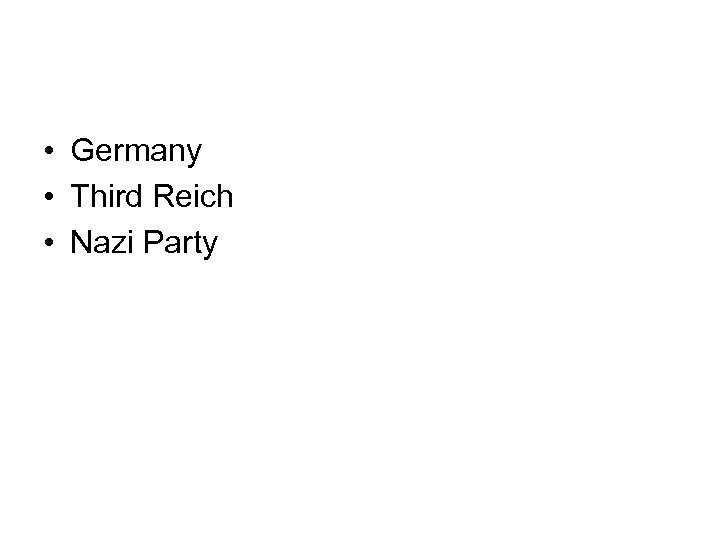• Germany • Third Reich • Nazi Party