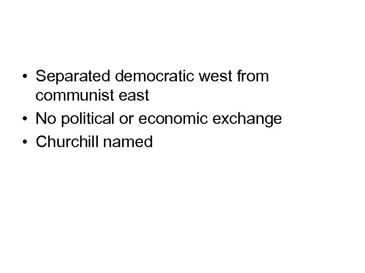 • Separated democratic west from communist east • No political or economic exchange