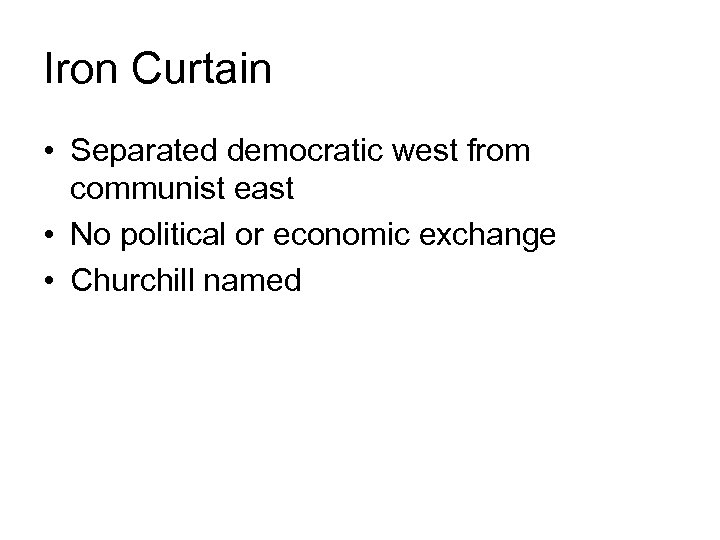 Iron Curtain • Separated democratic west from communist east • No political or economic
