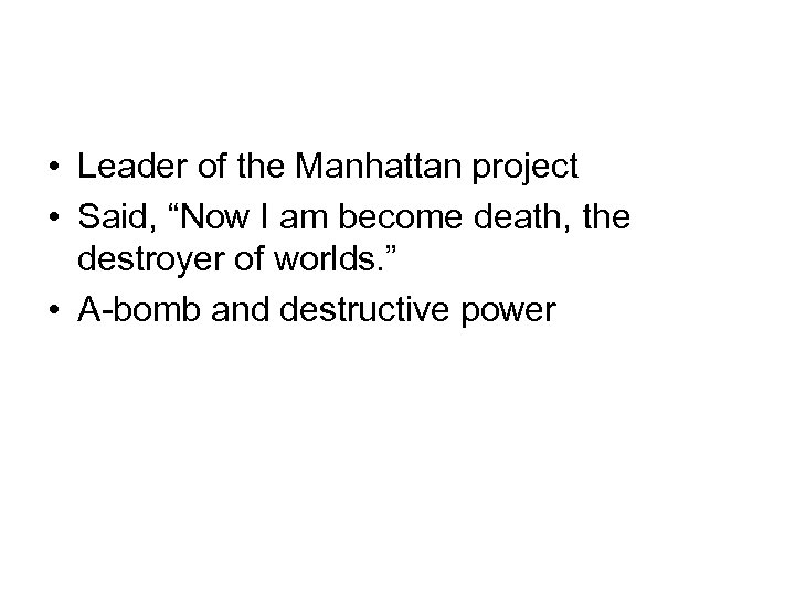 """• Leader of the Manhattan project • Said, """"Now I am become death,"""