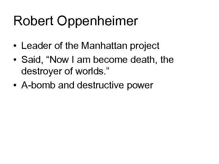 """Robert Oppenheimer • Leader of the Manhattan project • Said, """"Now I am become"""