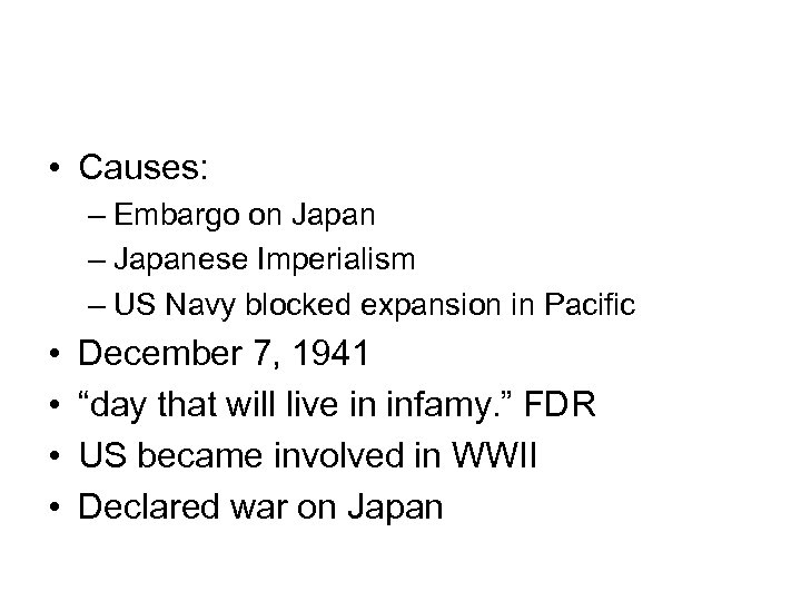 • Causes: – Embargo on Japan – Japanese Imperialism – US Navy blocked