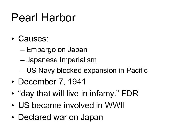 Pearl Harbor • Causes: – Embargo on Japan – Japanese Imperialism – US Navy