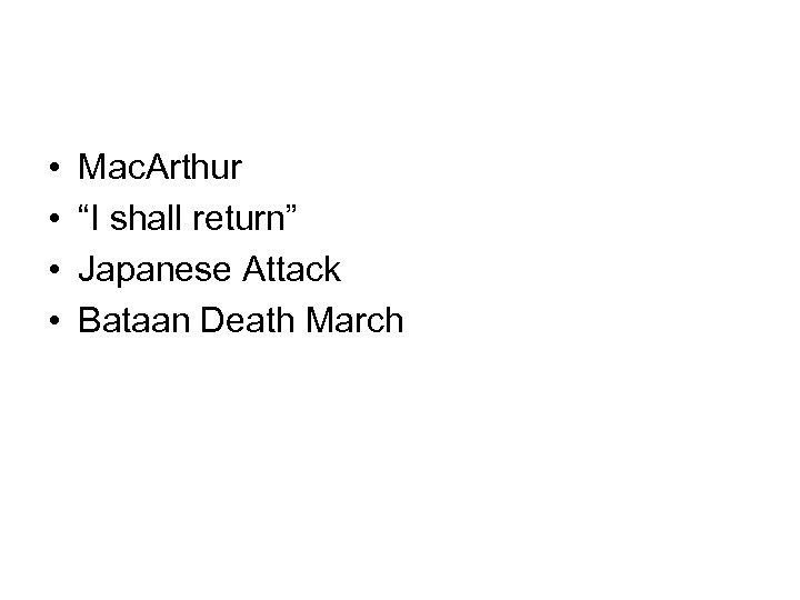 "• • Mac. Arthur ""I shall return"" Japanese Attack Bataan Death March"