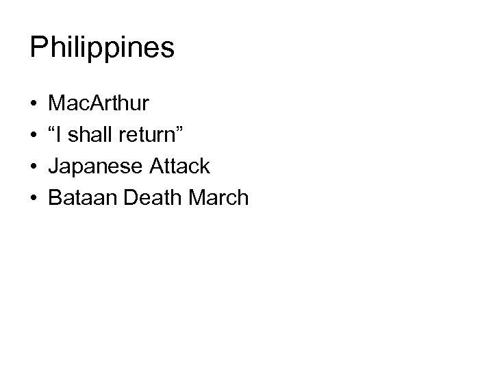 "Philippines • • Mac. Arthur ""I shall return"" Japanese Attack Bataan Death March"