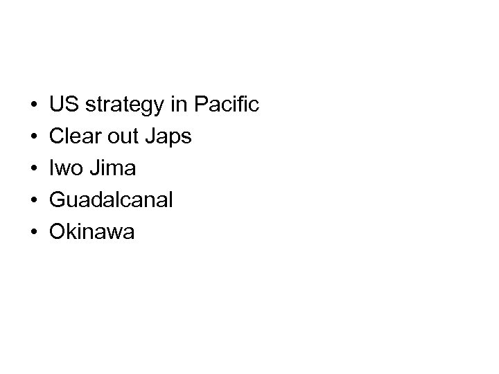 • • • US strategy in Pacific Clear out Japs Iwo Jima Guadalcanal