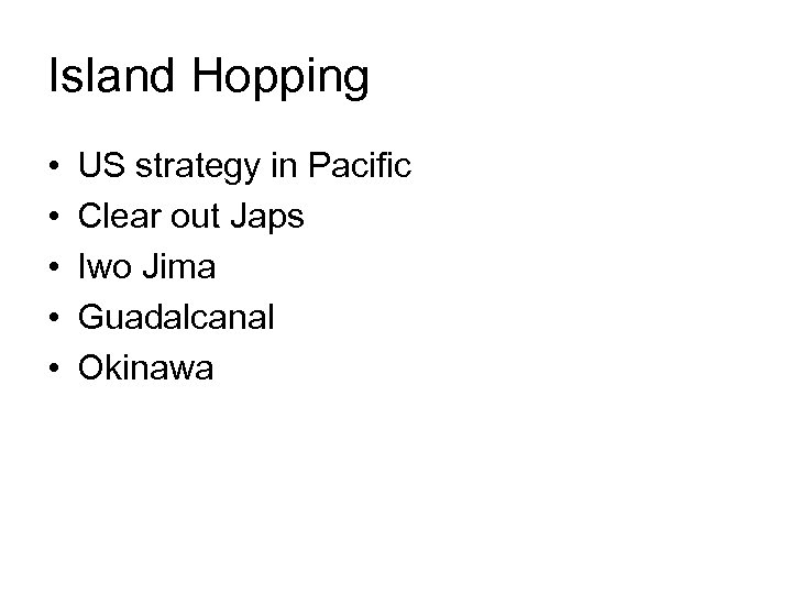 Island Hopping • • • US strategy in Pacific Clear out Japs Iwo Jima
