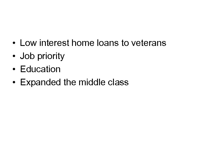 • • Low interest home loans to veterans Job priority Education Expanded the