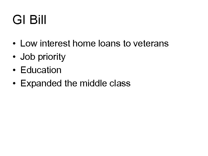 GI Bill • • Low interest home loans to veterans Job priority Education Expanded