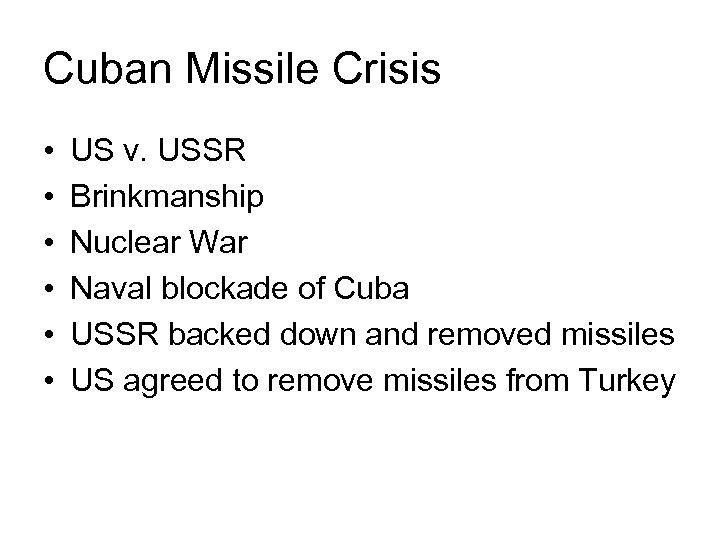 Cuban Missile Crisis • • • US v. USSR Brinkmanship Nuclear War Naval blockade