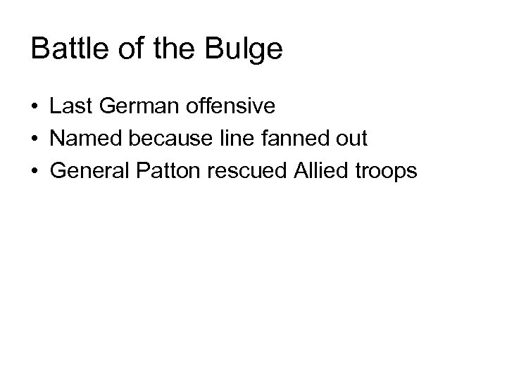 Battle of the Bulge • Last German offensive • Named because line fanned out