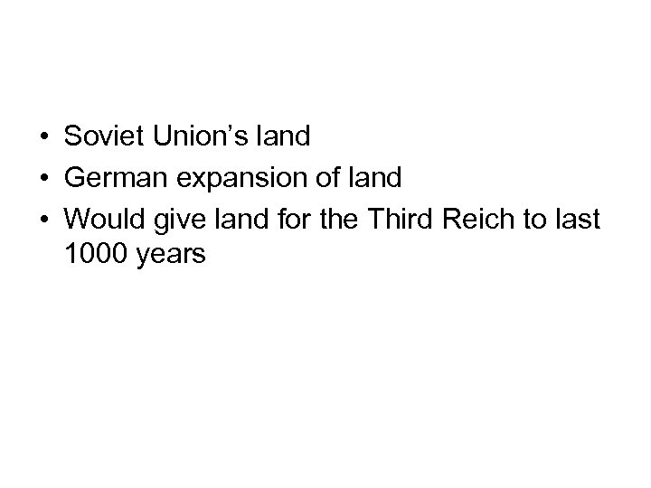 • Soviet Union's land • German expansion of land • Would give land