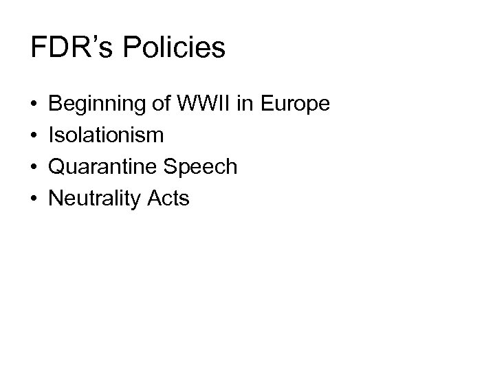 FDR's Policies • • Beginning of WWII in Europe Isolationism Quarantine Speech Neutrality Acts