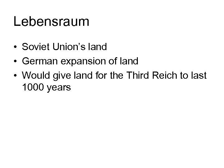 Lebensraum • Soviet Union's land • German expansion of land • Would give land