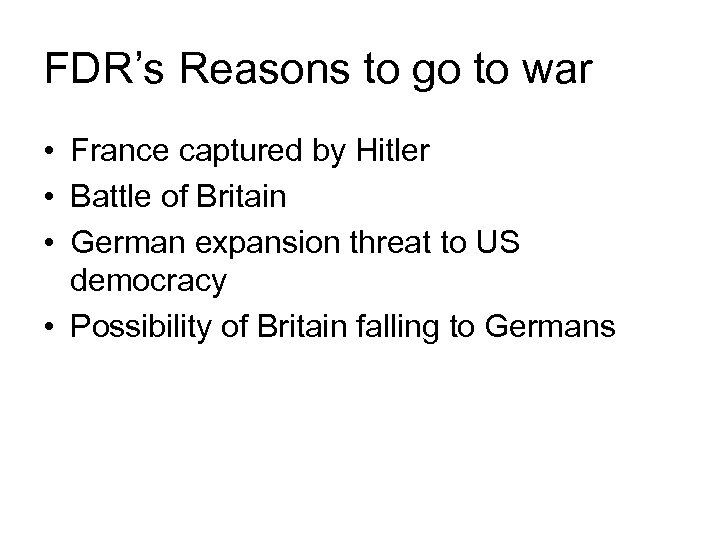 FDR's Reasons to go to war • France captured by Hitler • Battle of