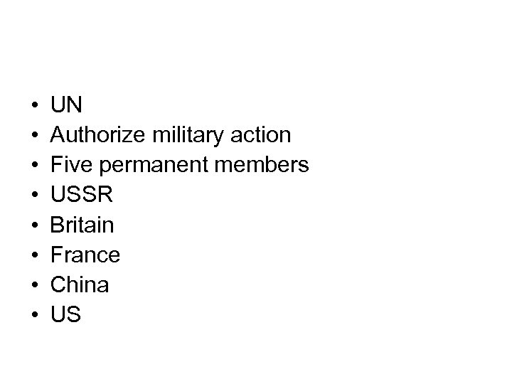 • • UN Authorize military action Five permanent members USSR Britain France China