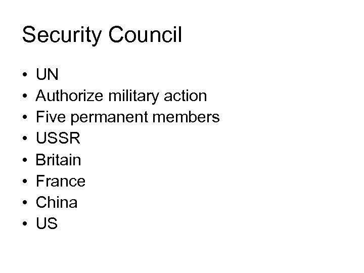 Security Council • • UN Authorize military action Five permanent members USSR Britain France