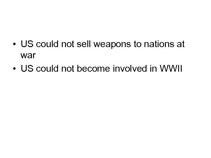• US could not sell weapons to nations at war • US could