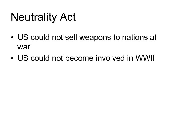 Neutrality Act • US could not sell weapons to nations at war • US