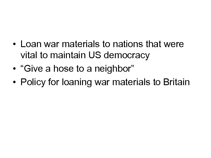 • Loan war materials to nations that were vital to maintain US democracy