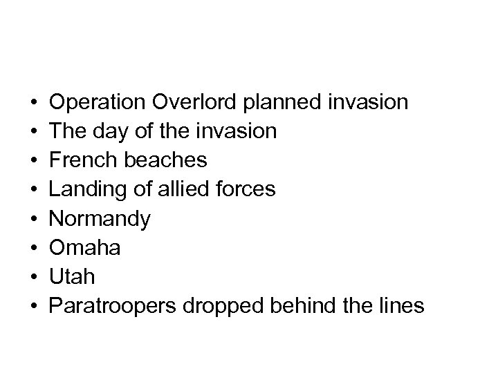 • • Operation Overlord planned invasion The day of the invasion French beaches