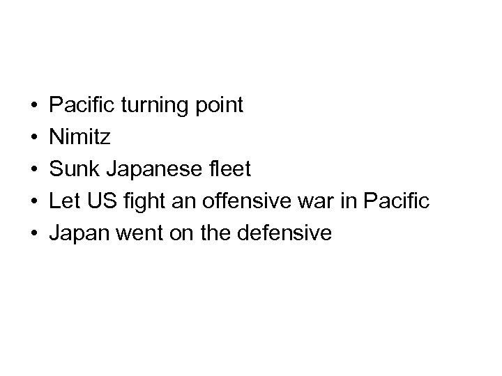 • • • Pacific turning point Nimitz Sunk Japanese fleet Let US fight