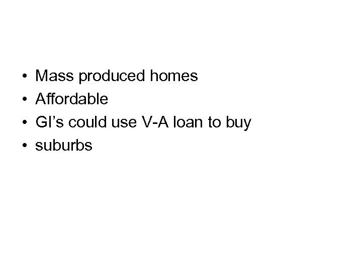 • • Mass produced homes Affordable GI's could use V-A loan to buy
