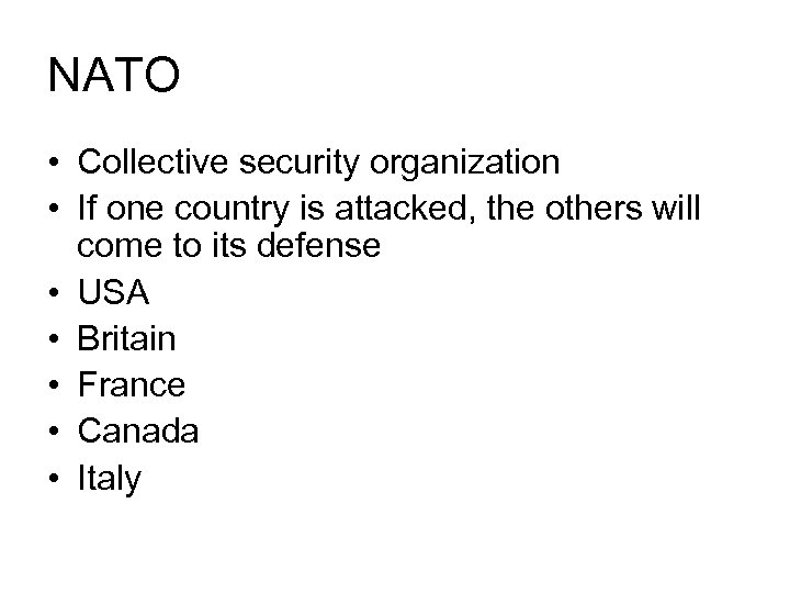 NATO • Collective security organization • If one country is attacked, the others will
