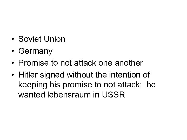 • • Soviet Union Germany Promise to not attack one another Hitler signed