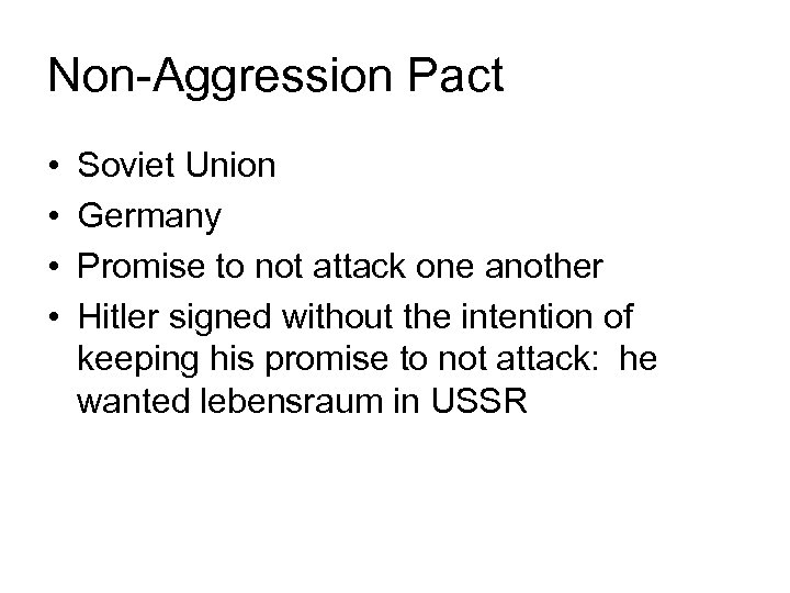 Non-Aggression Pact • • Soviet Union Germany Promise to not attack one another Hitler