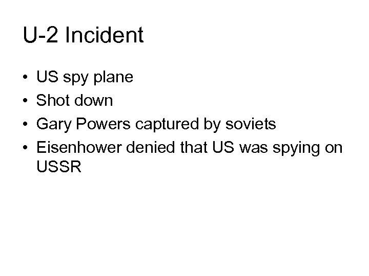 U-2 Incident • • US spy plane Shot down Gary Powers captured by soviets