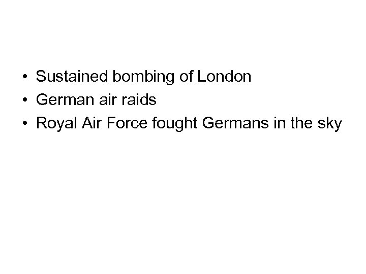 • Sustained bombing of London • German air raids • Royal Air Force