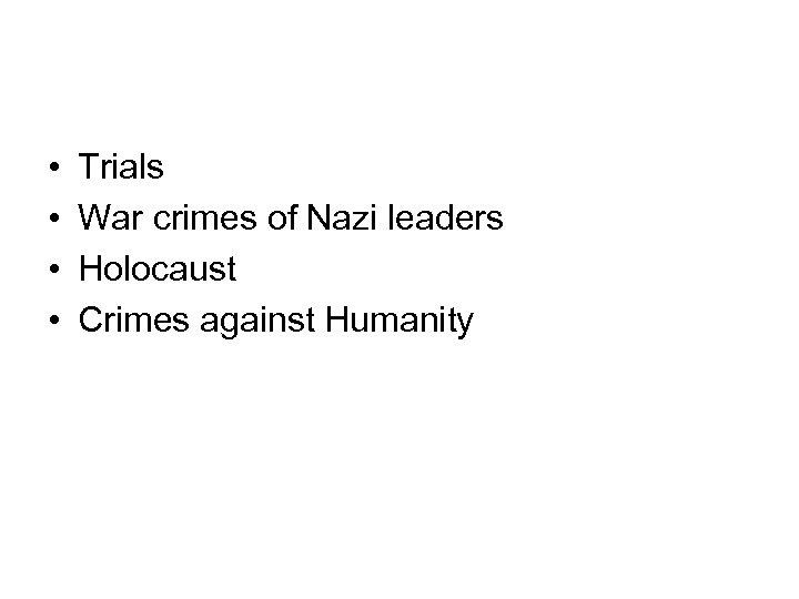 • • Trials War crimes of Nazi leaders Holocaust Crimes against Humanity