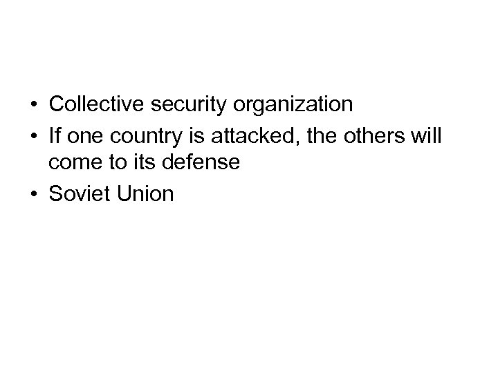 • Collective security organization • If one country is attacked, the others will