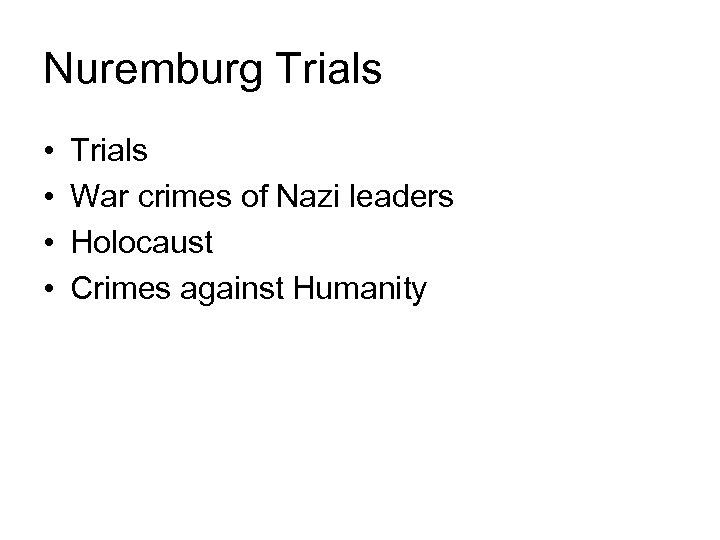 Nuremburg Trials • • Trials War crimes of Nazi leaders Holocaust Crimes against Humanity