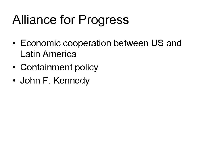 Alliance for Progress • Economic cooperation between US and Latin America • Containment policy