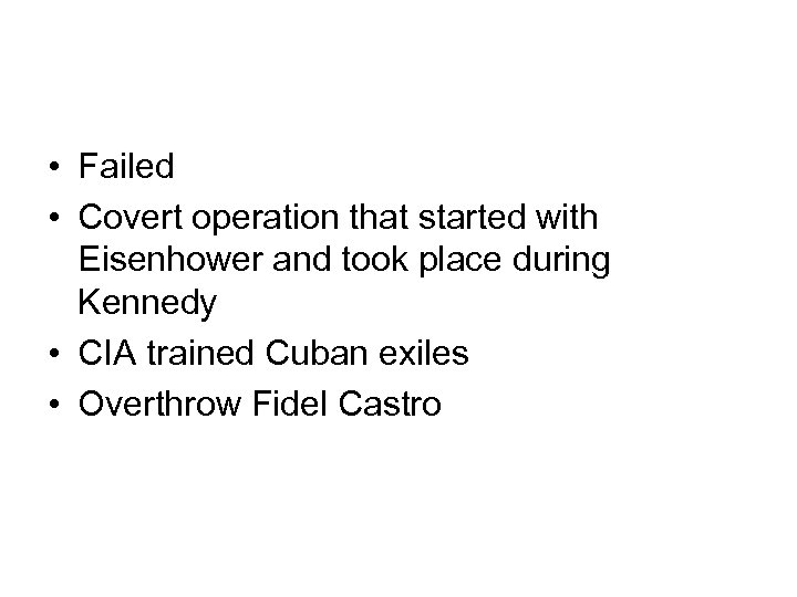 • Failed • Covert operation that started with Eisenhower and took place during
