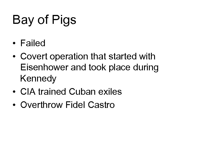 Bay of Pigs • Failed • Covert operation that started with Eisenhower and took