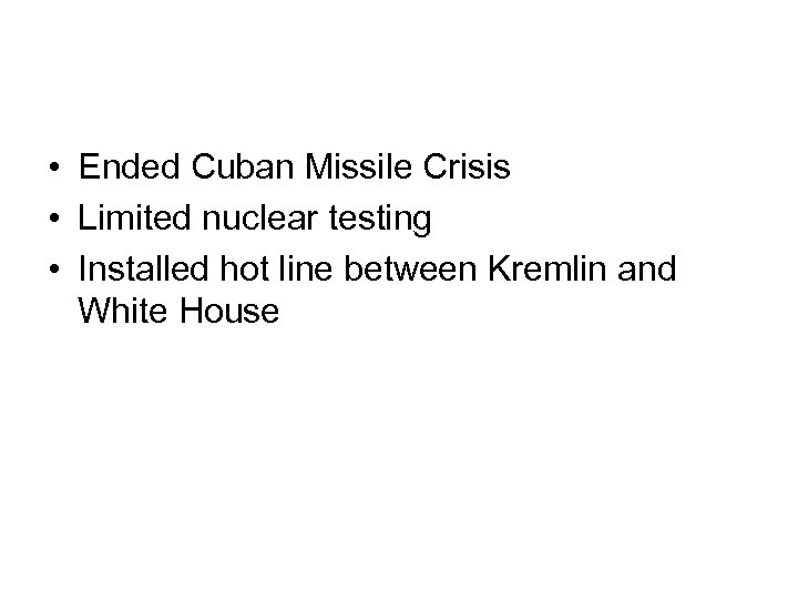 • Ended Cuban Missile Crisis • Limited nuclear testing • Installed hot line