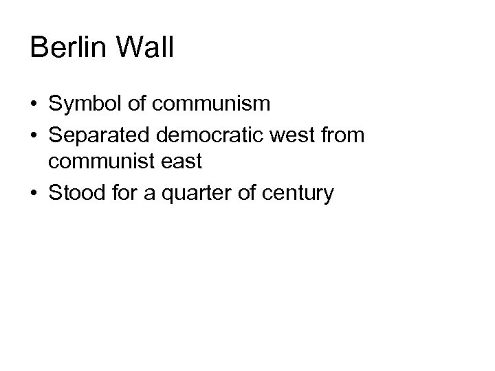 Berlin Wall • Symbol of communism • Separated democratic west from communist east •