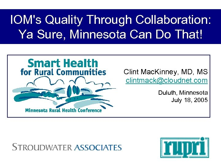 IOM's Quality Through Collaboration: Ya Sure, Minnesota Can Do That! Clint Mac. Kinney, MD,
