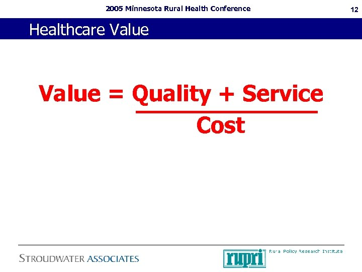 2005 Minnesota Rural Health Conference Healthcare Value = Quality + Service Cost 12