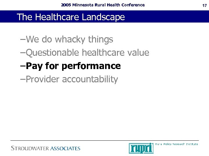 2005 Minnesota Rural Health Conference The Healthcare Landscape –We do whacky things –Questionable healthcare
