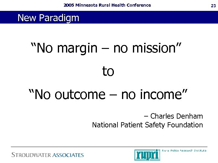 "2005 Minnesota Rural Health Conference New Paradigm ""No margin – no mission"" to ""No"