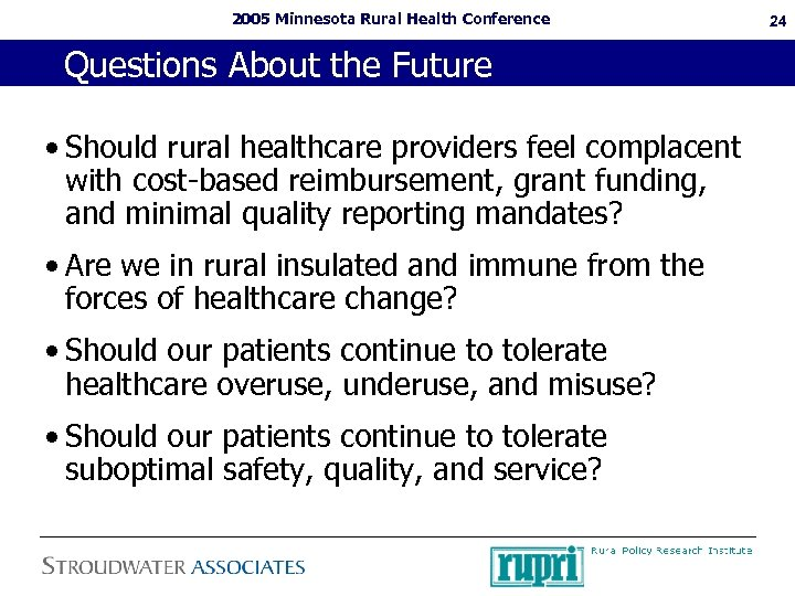 2005 Minnesota Rural Health Conference Questions About the Future • Should rural healthcare providers
