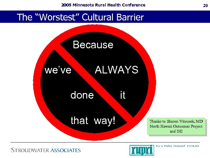"2005 Minnesota Rural Health Conference 29 The ""Worstest"" Cultural Barrier Because we've ALWAYS done"
