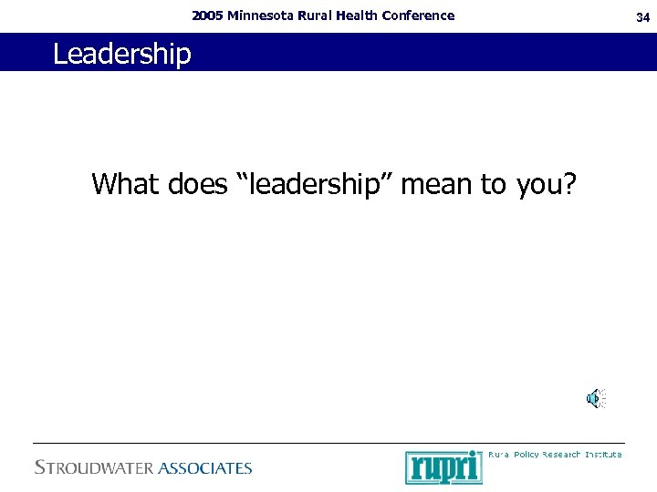 "2005 Minnesota Rural Health Conference Leadership What does ""leadership"" mean to you? 34"